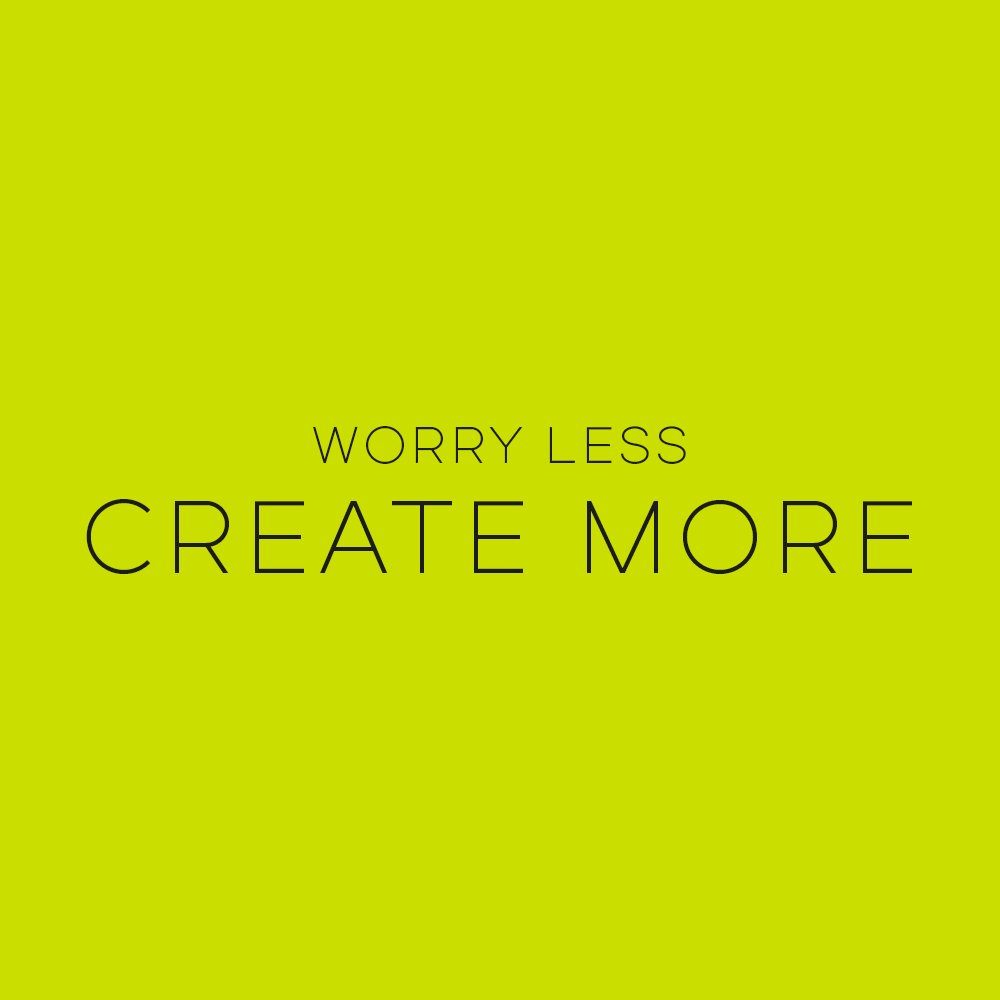 Worry Less Create More